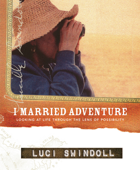 I Married Adventure By: Luci Swindoll