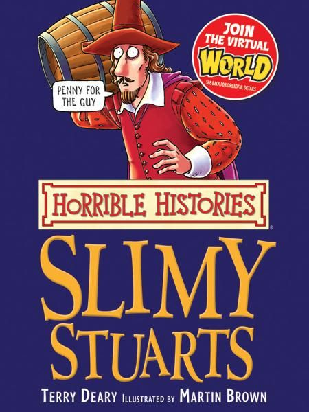 Horrible Histories: Slimy Stuarts By: Terry Deary