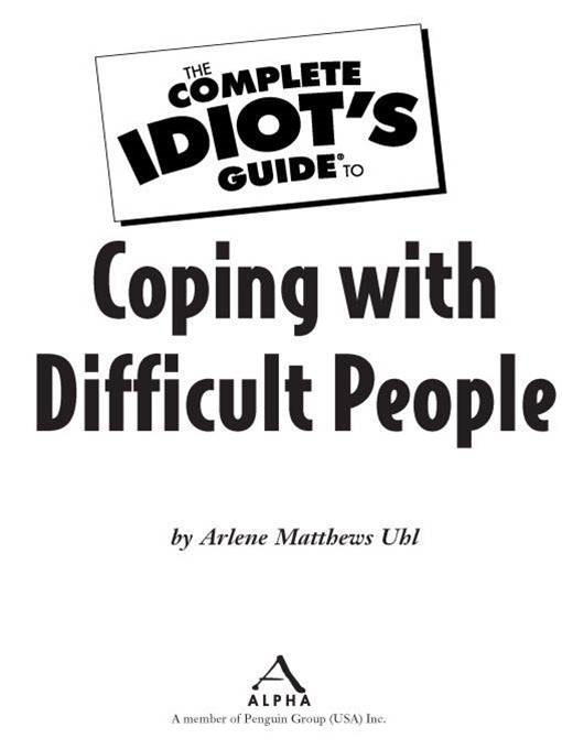 The Complete Idiot's Guide to Coping with Difficult People By: Arlene Matthews Uhl