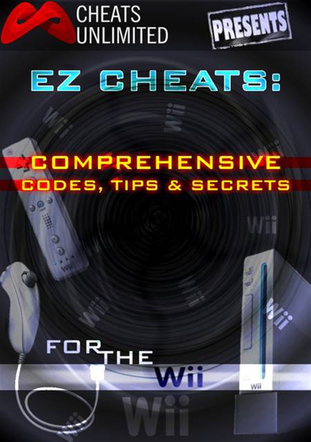 Cheats Unlimited presents EZ Cheats: Comprehensive Codes, Tips and Secrets for Nintendo Wii