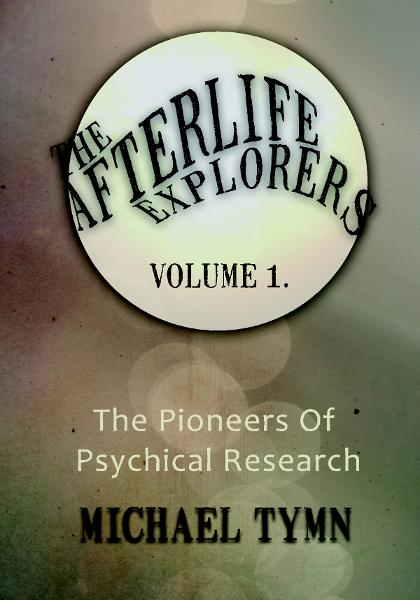 Afterlife Explorers Vol 1: The Pioneers of Psychical Research