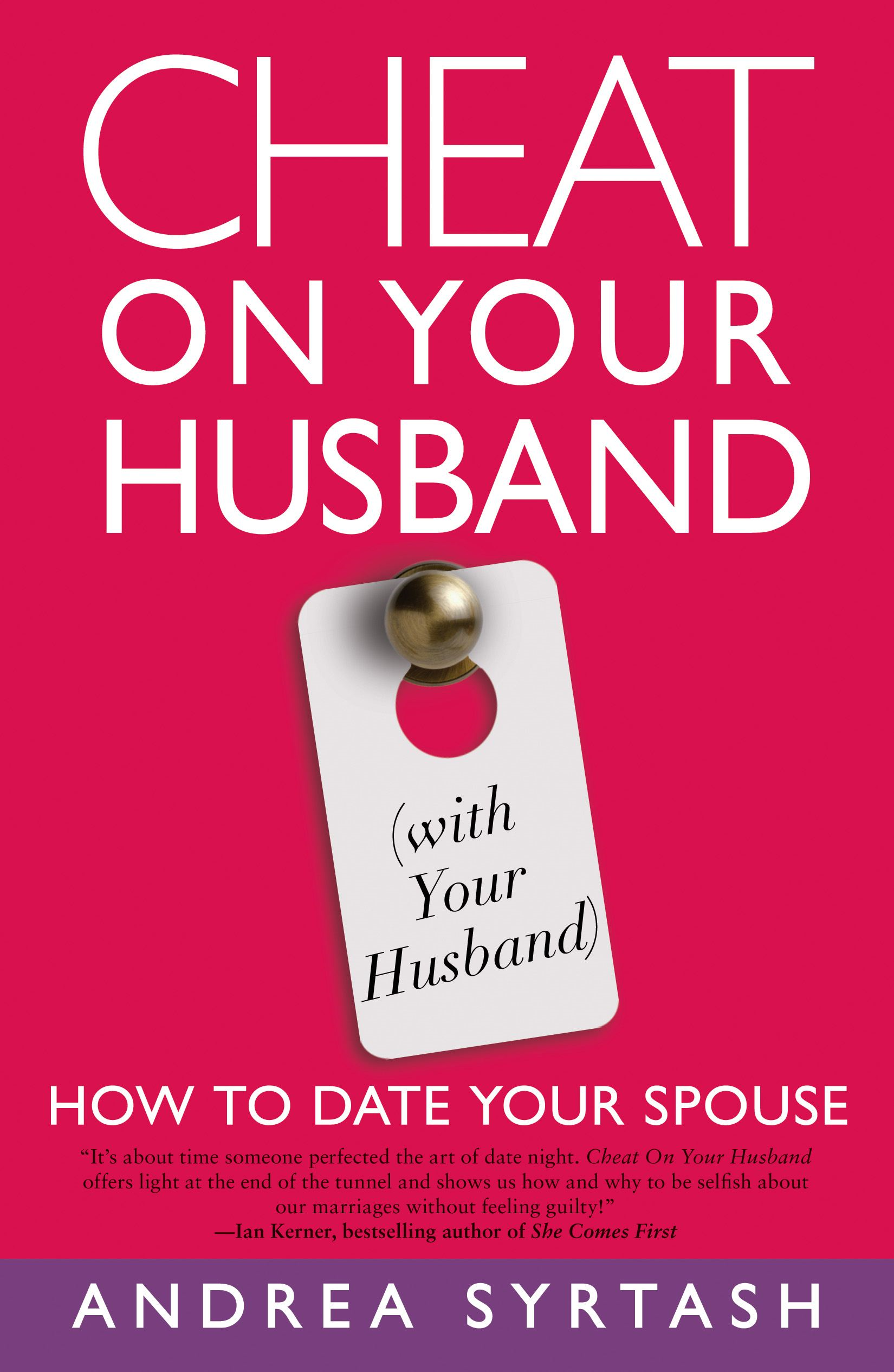 Cheat On Your Husband (with Your Husband): How to Date Your Spouse