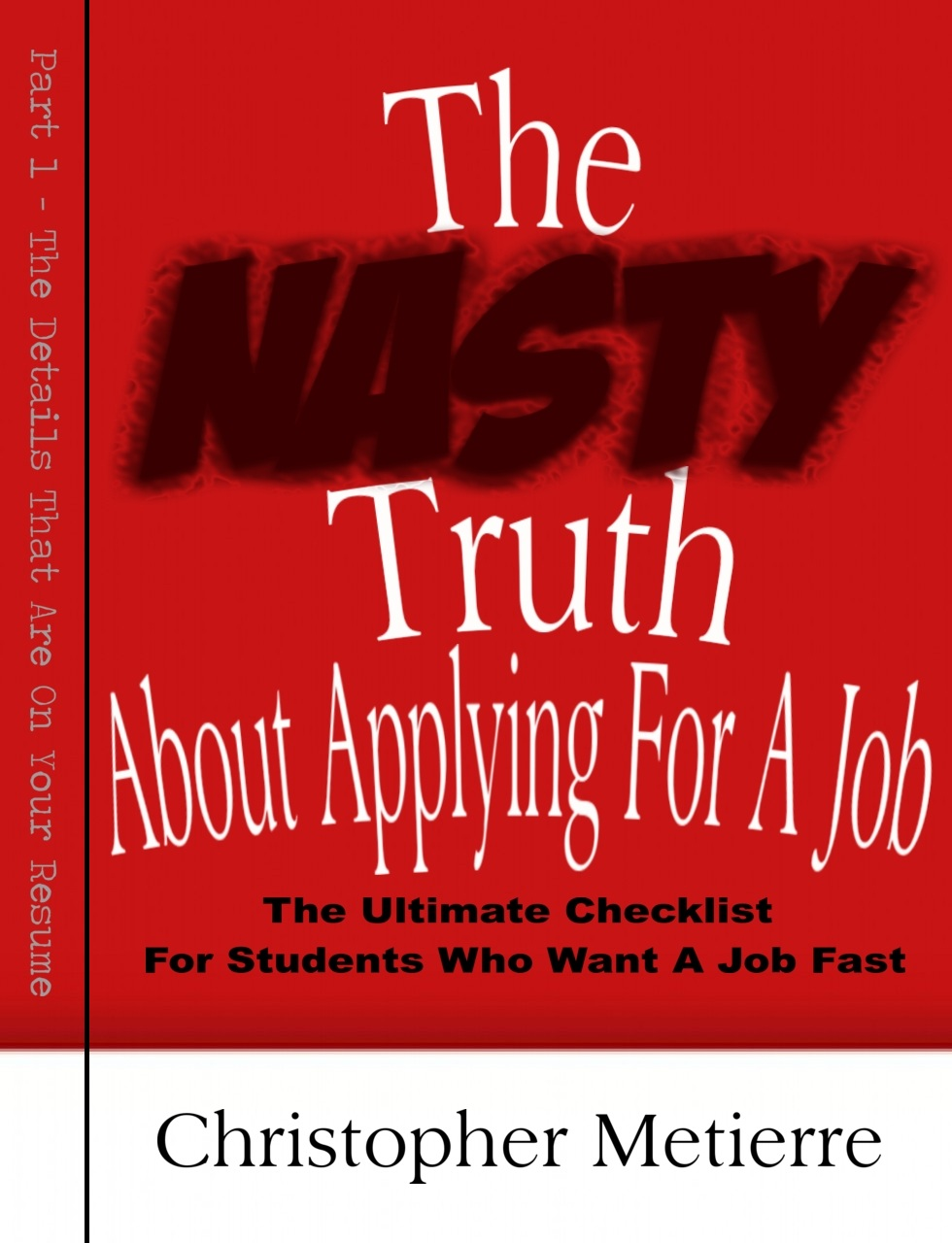 The Nasty Truth About Applying For A Job By: Christopher Metierre