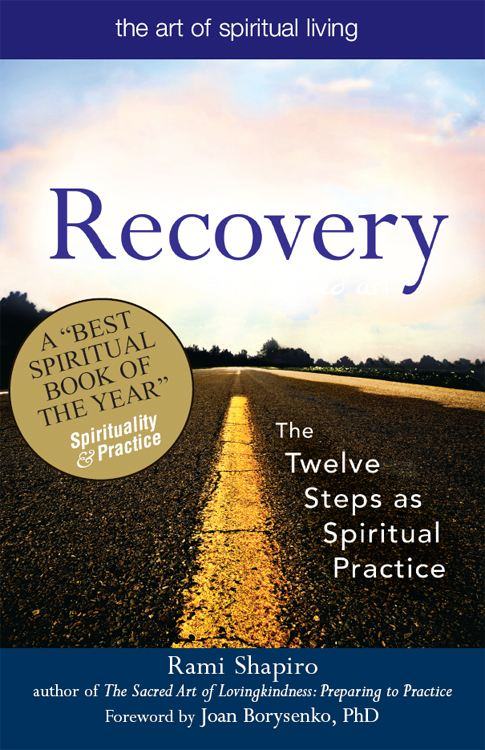 Recovery--The Sacred Art: The Twelve Steps as Spiritual Practice By: Rami Shapiro