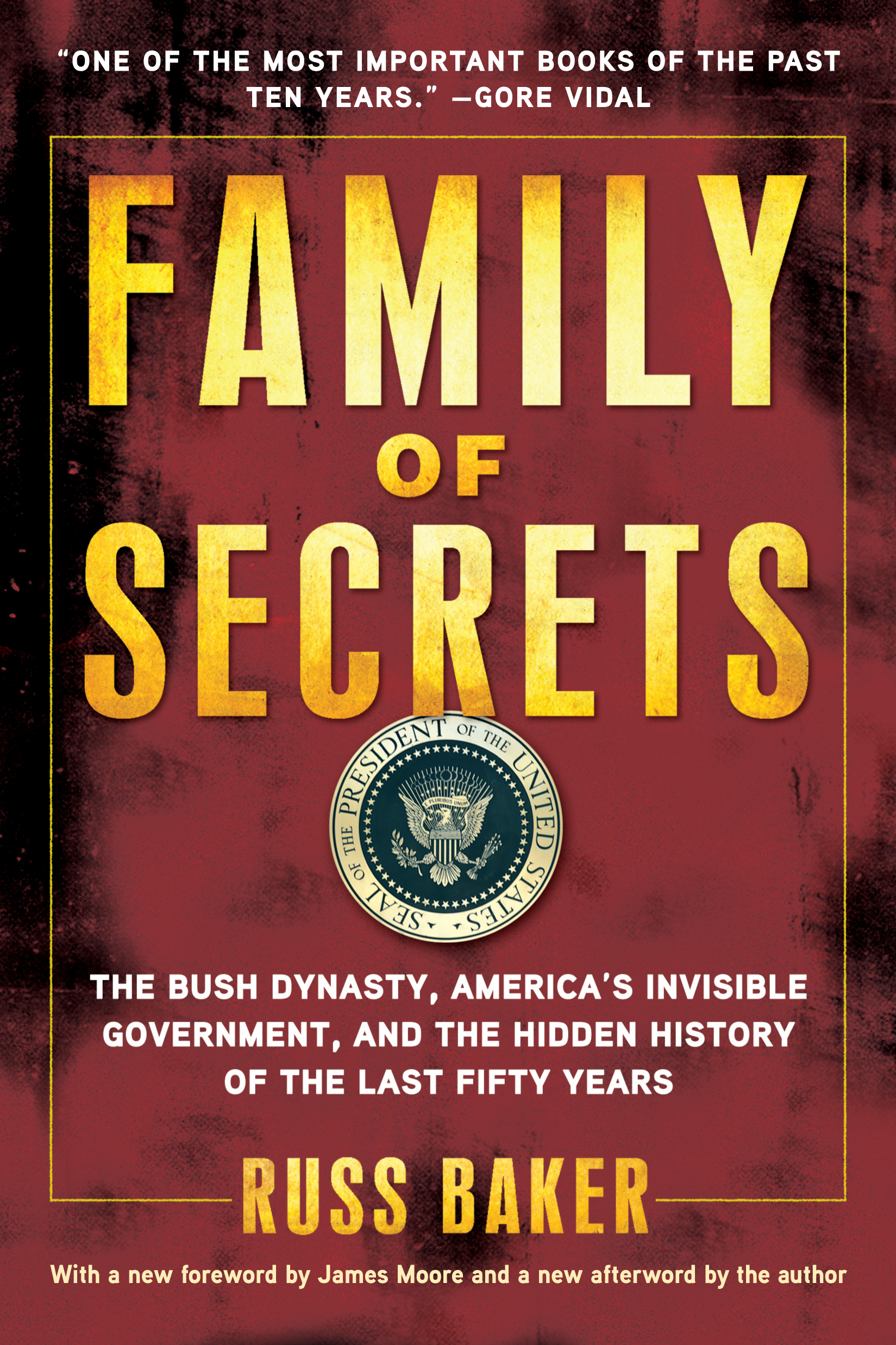 Family of Secrets: The Bush Dynasty, America's Invisible Government, and the Hidden History of the Last Fifty Years By: Russ Baker