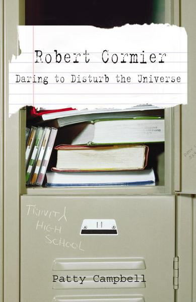 Robert Cormier: Daring to Disturb the Universe By: Patty Campbell