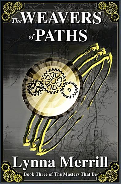 The Weavers of Paths: Book Three of The Masters That Be By: Lynna Merrill