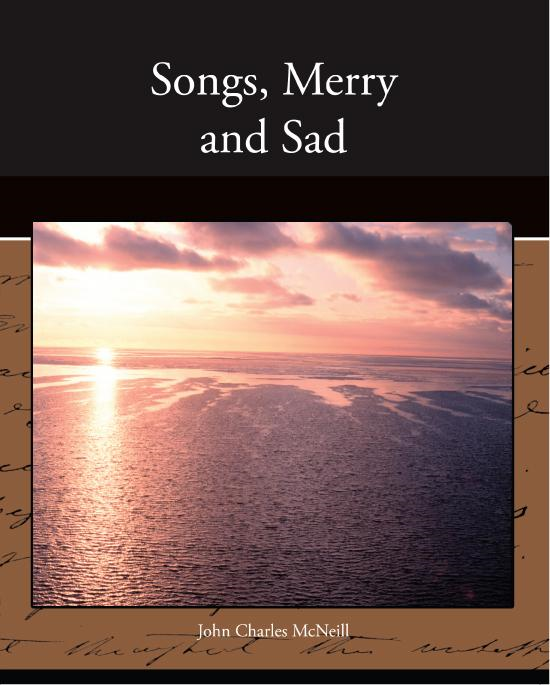 John Charles  McNeill - Songs, Merry and Sad