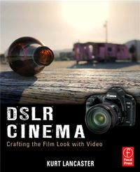 DSLR Cinema Crafting the Film Look with Video