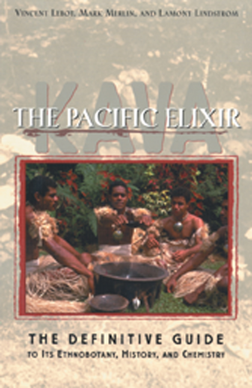 Kava: The Pacific Elixir: The Definitive Guide to Its Ethnobotany, History, and Chemistry By: Lamont Lindstrom,Mark Merlin,Vincent Lebot