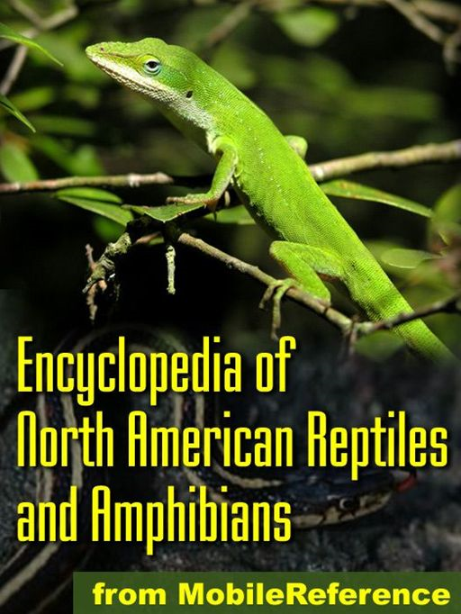 The Illustrated Encyclopedia Of North American Reptiles And Amphibians: An Essential Guide To Reptiles And Amphibians Of Usa, Canada, And Mexico (Mobi Reference) By: MobileReference