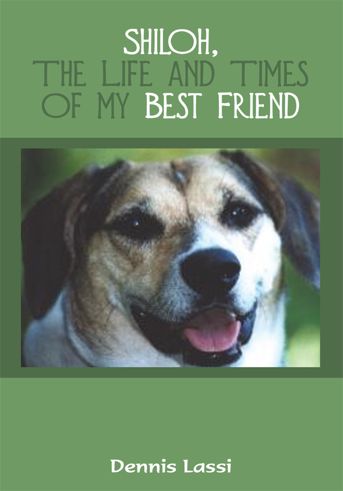 Shiloh, The Life and Times of my Best Friend By: Dennis Lassi