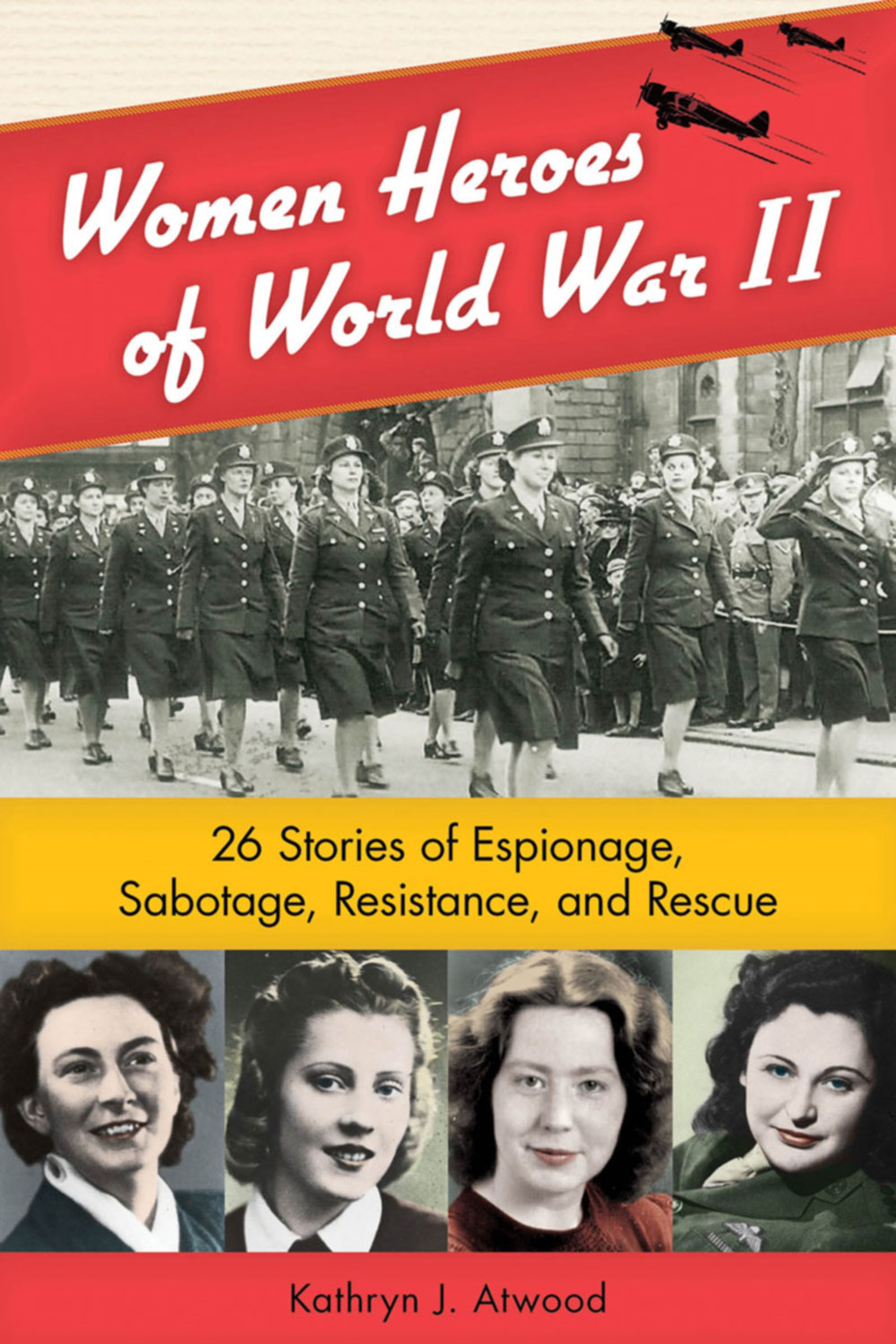 Women Heroes of World War II By: Kathryn J. Atwood