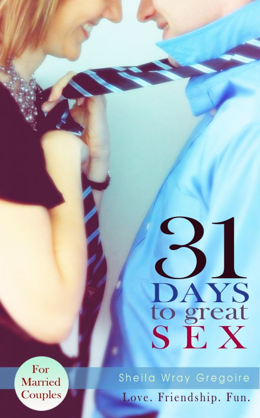 31 Days to Great Sex By: Sheila Wray Gregoire