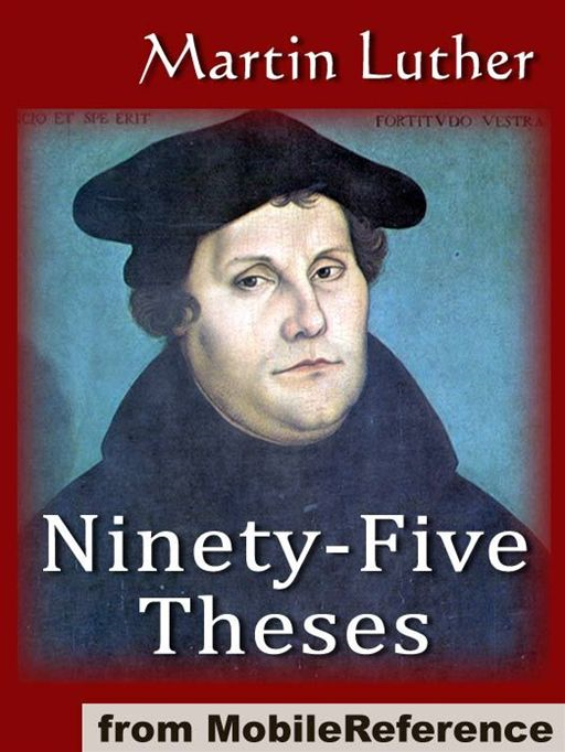 The Ninety-Five Theses On The Power And Efficacy Of Indulgences (95 Theses) (Mobi Classics)