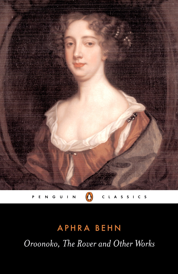 Oroonoko, the Rover and Other Works By: Aphra Behn
