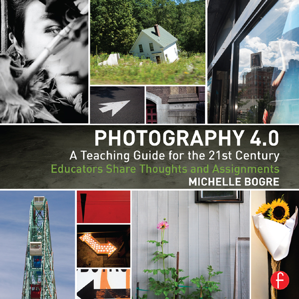 Photography: A Teaching Guide for the 21st Century Educators Share Thoughts and Assignments