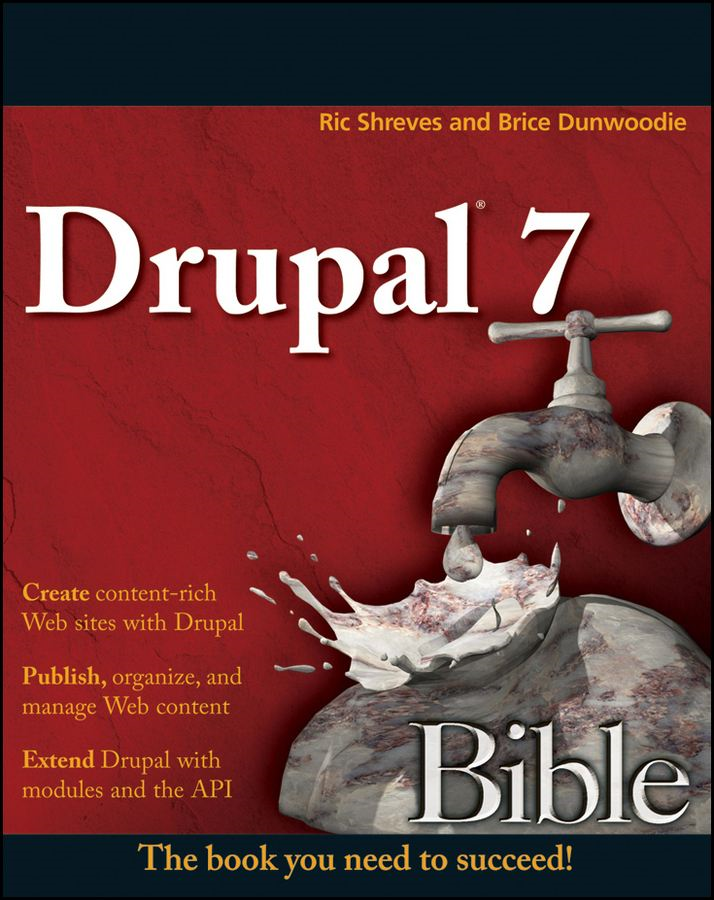 Drupal 7 Bible By: Brice Dunwoodie,Ric Shreves