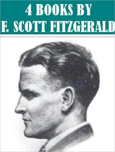4 Books By F. Scott Fitzgerald By: F. Scott Fitzgerald