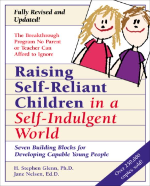 Raising Self-Reliant Children in a Self-Indulgent World By: H. Stephen Glenn,Jane Nelsen, Ed.D.