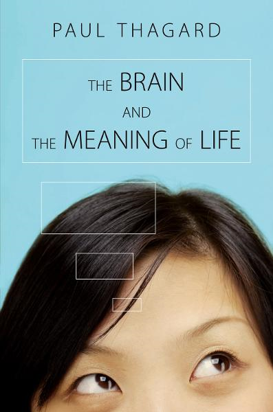 The Brain and the Meaning of Life By: Paul Thagard