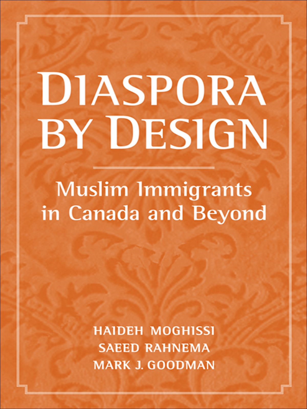 Diaspora by Design By: Haideh Moghissi,Mark  Goodman,Saeed Rahnema