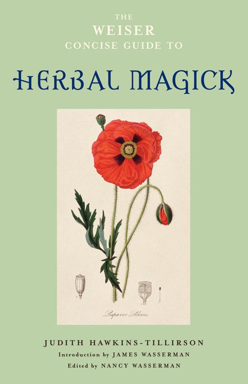 The Weiser Concise Guide To Herbal Magick By: Judith Hawkins-Tillerson Nancy Wasserman James Wasserman