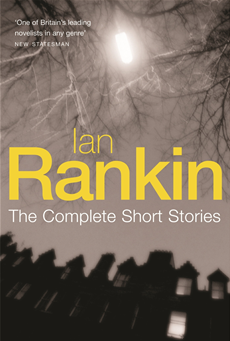 Ian Rankin: The Complete Short Stories A Good Hanging, Beggars Banquet, Atonement