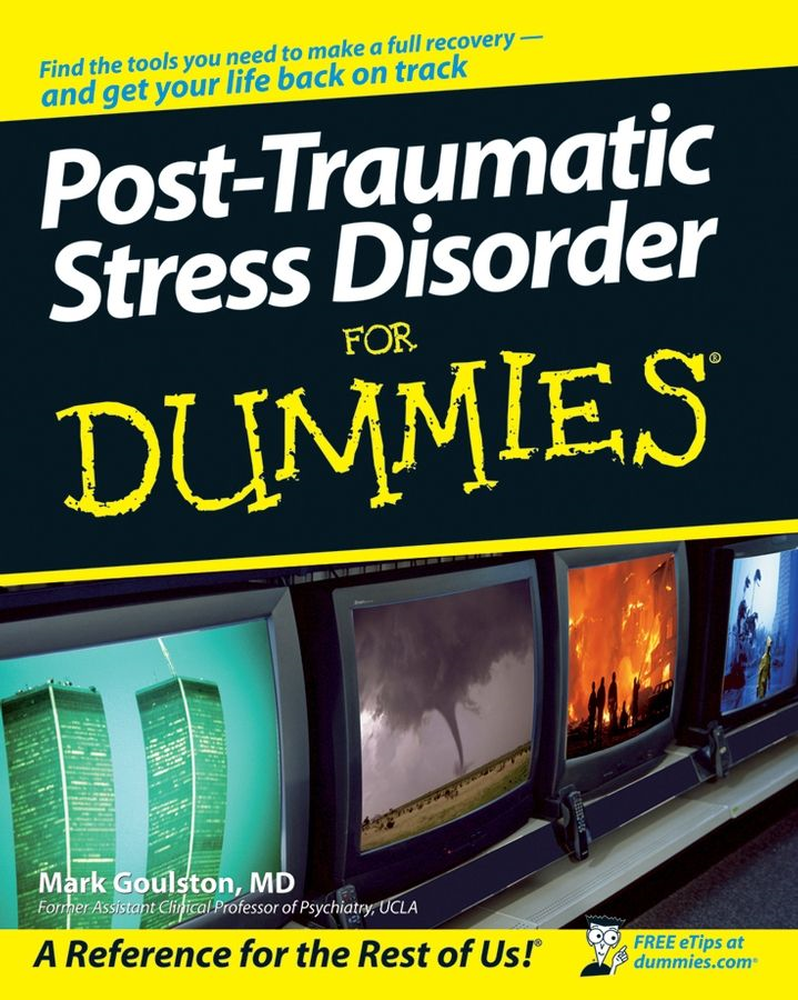 Post-Traumatic Stress Disorder For Dummies By: Mark Goulston MD