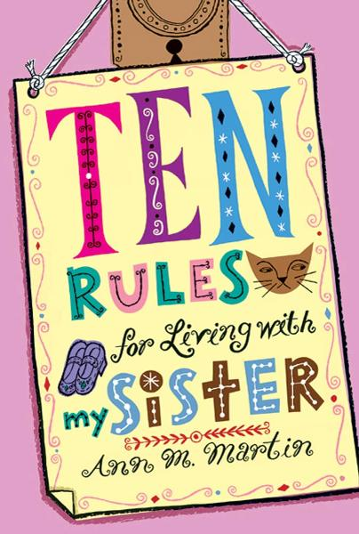 Ten Rules for Living with My Sister By: Ann M. Martin