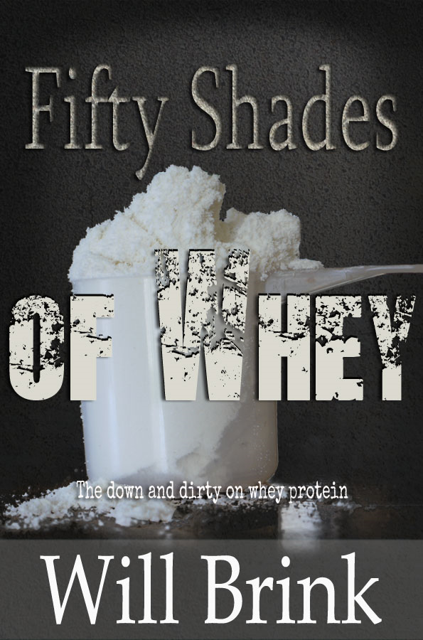 Fifty Shades of Whey By: Will Brink