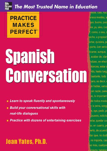 Practice Makes Perfect: Spanish Conversation By: Jean Yates