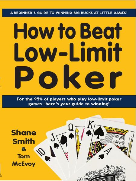 How to Beat Low-Limit Poker By: Shane Smith, Tom McEvoy