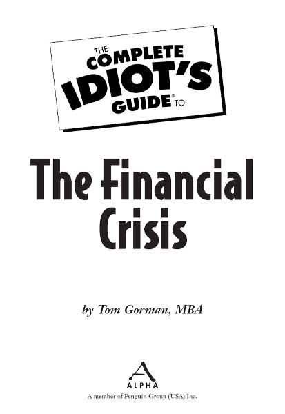 Money, Money, Money: The Complete Idiot's Guide to the Financial Crisis, Part Three By: Tom Gorman,  MBA