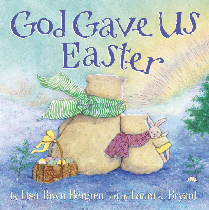 God Gave Us Easter By: Lisa Tawn Bergren,Laura J. Bryant