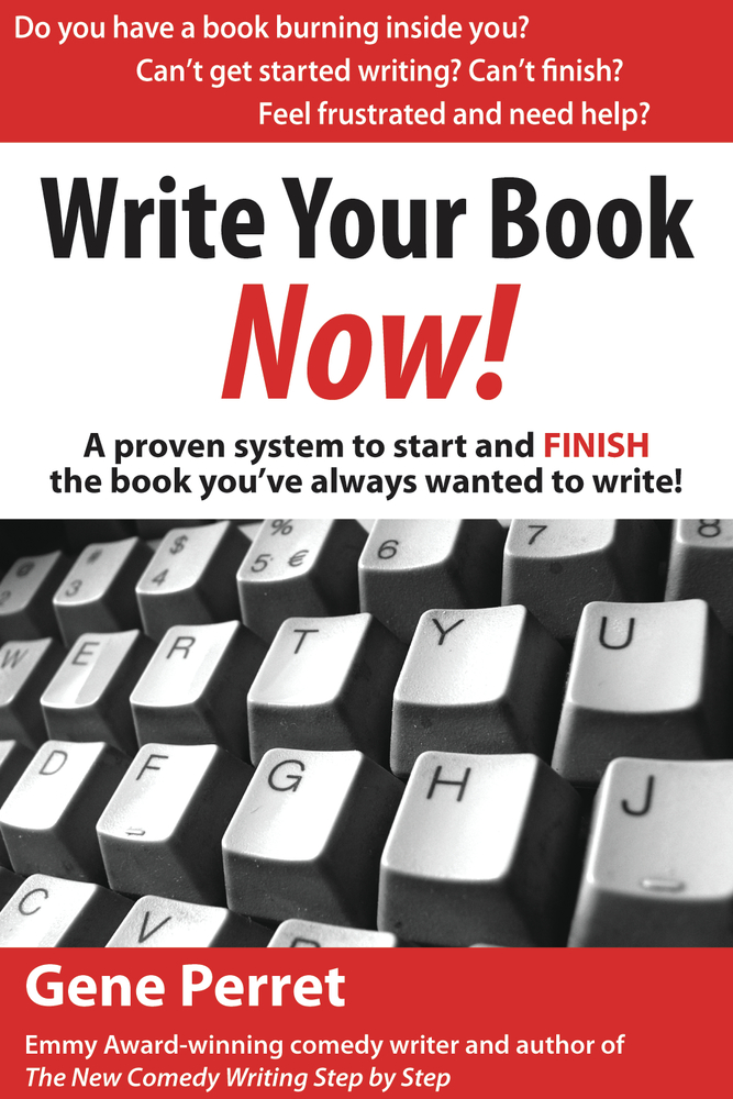 Write Your Book Now! By: Gene Perret
