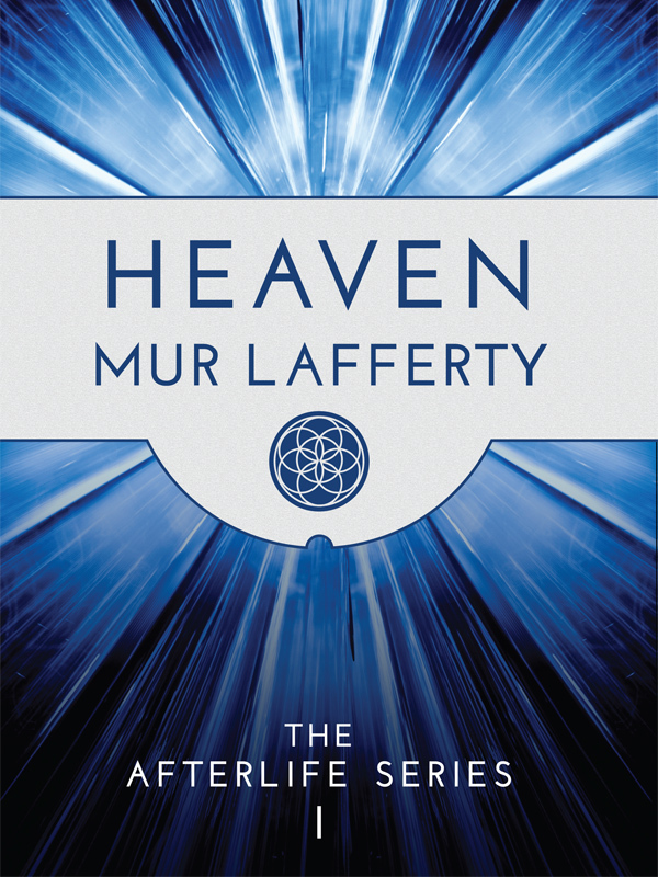 Heaven: The Afterlife Series I By: Mur Lafferty