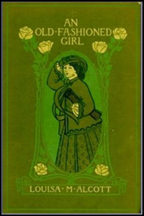 An Old-Fashioned Girl By: Louisa May Alcott