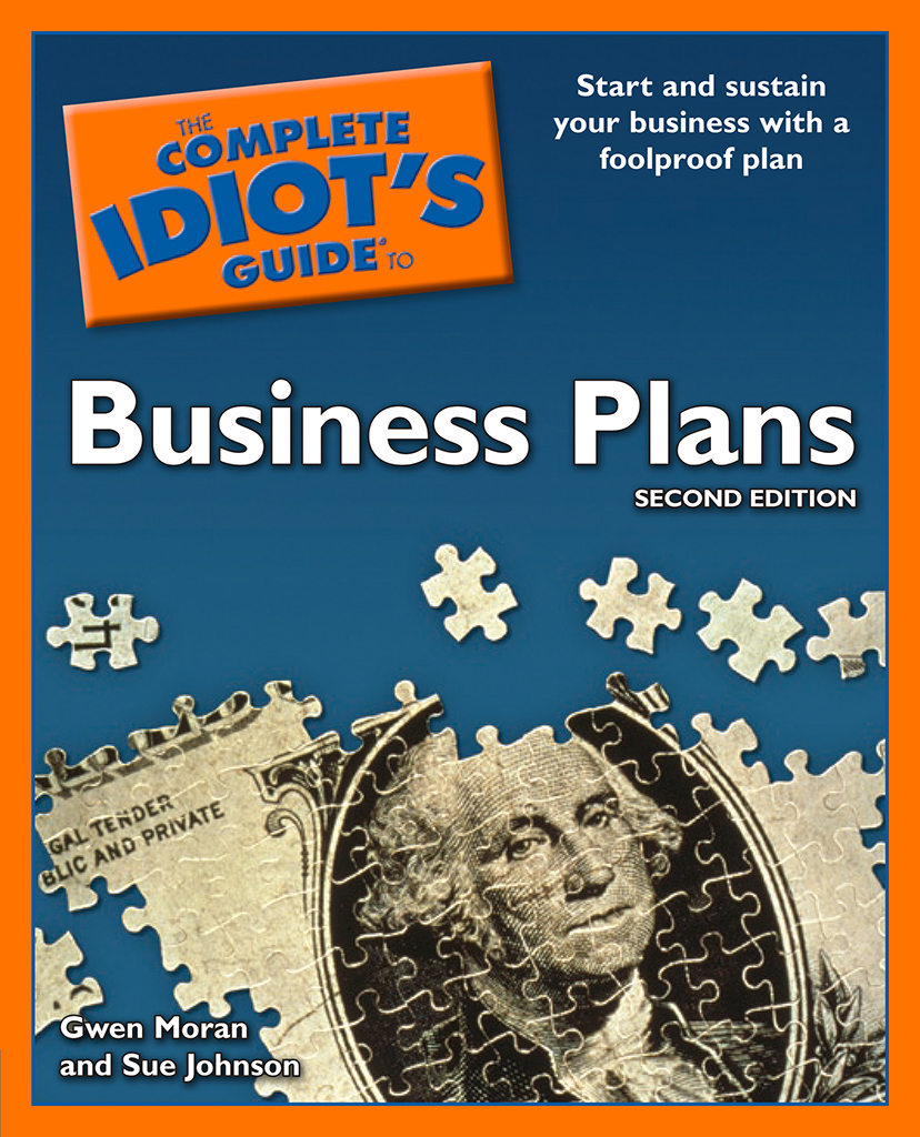 The Complete Idiot's Guide to Business Plans, 2nd Edition By: Gwen Moran,Sue Johnson
