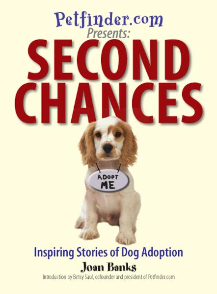 Second Chances: Inspiring Stories of Dog Adoption By: Betsy Saul,Joan Banks