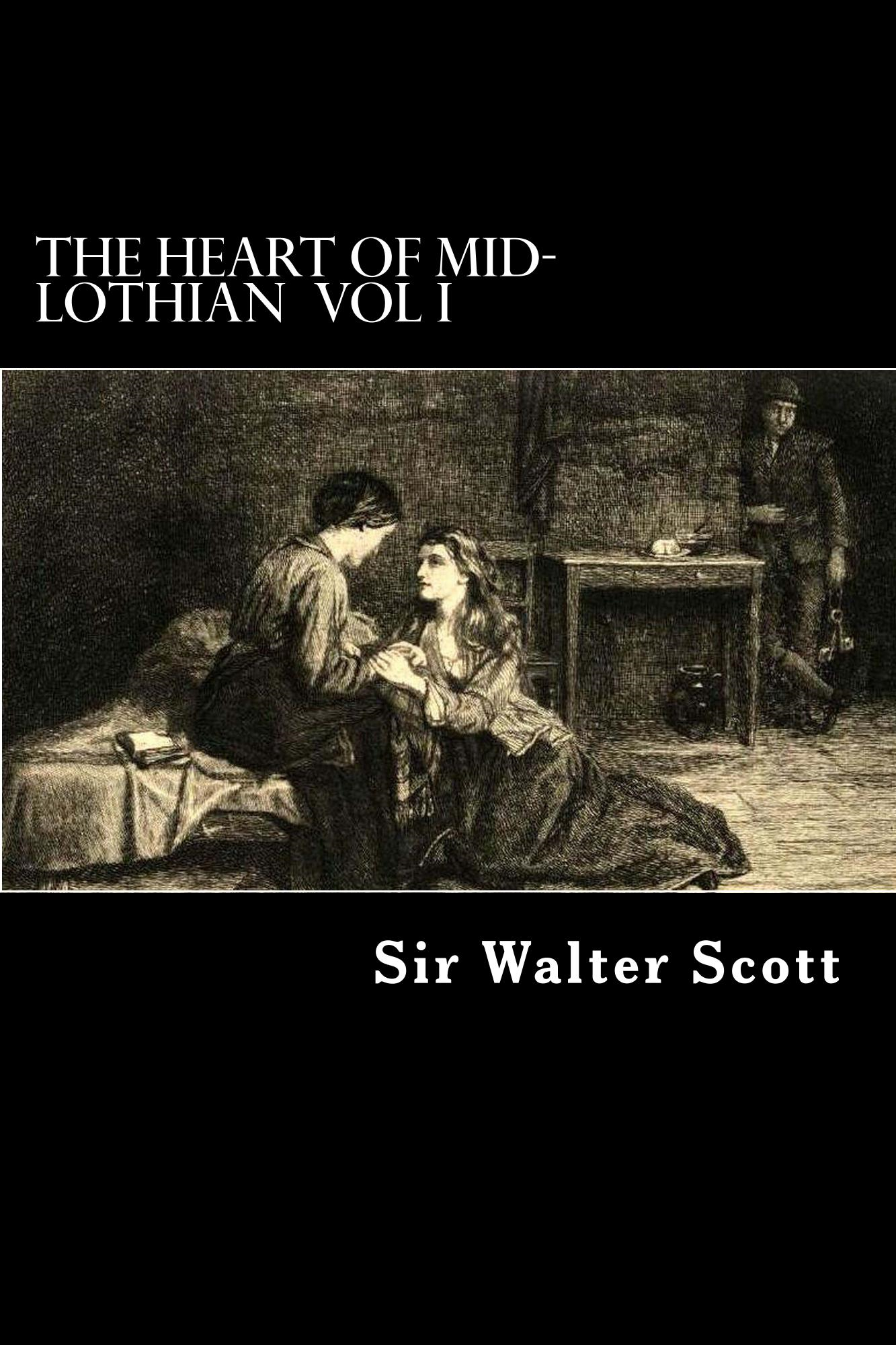 The Heart of  Mid-Lothian By: Sir Walter Scott