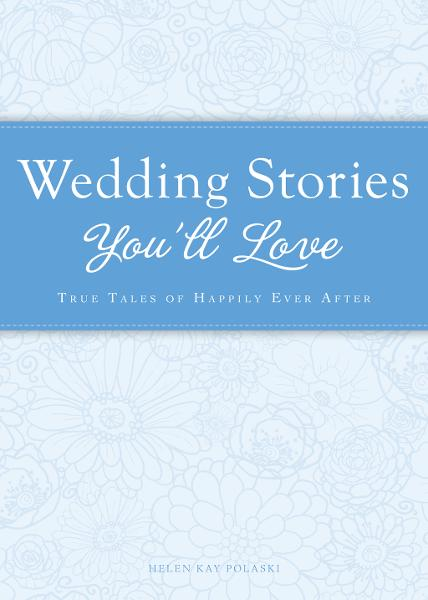 Wedding Stories You'll Love: True tales of happily ever after