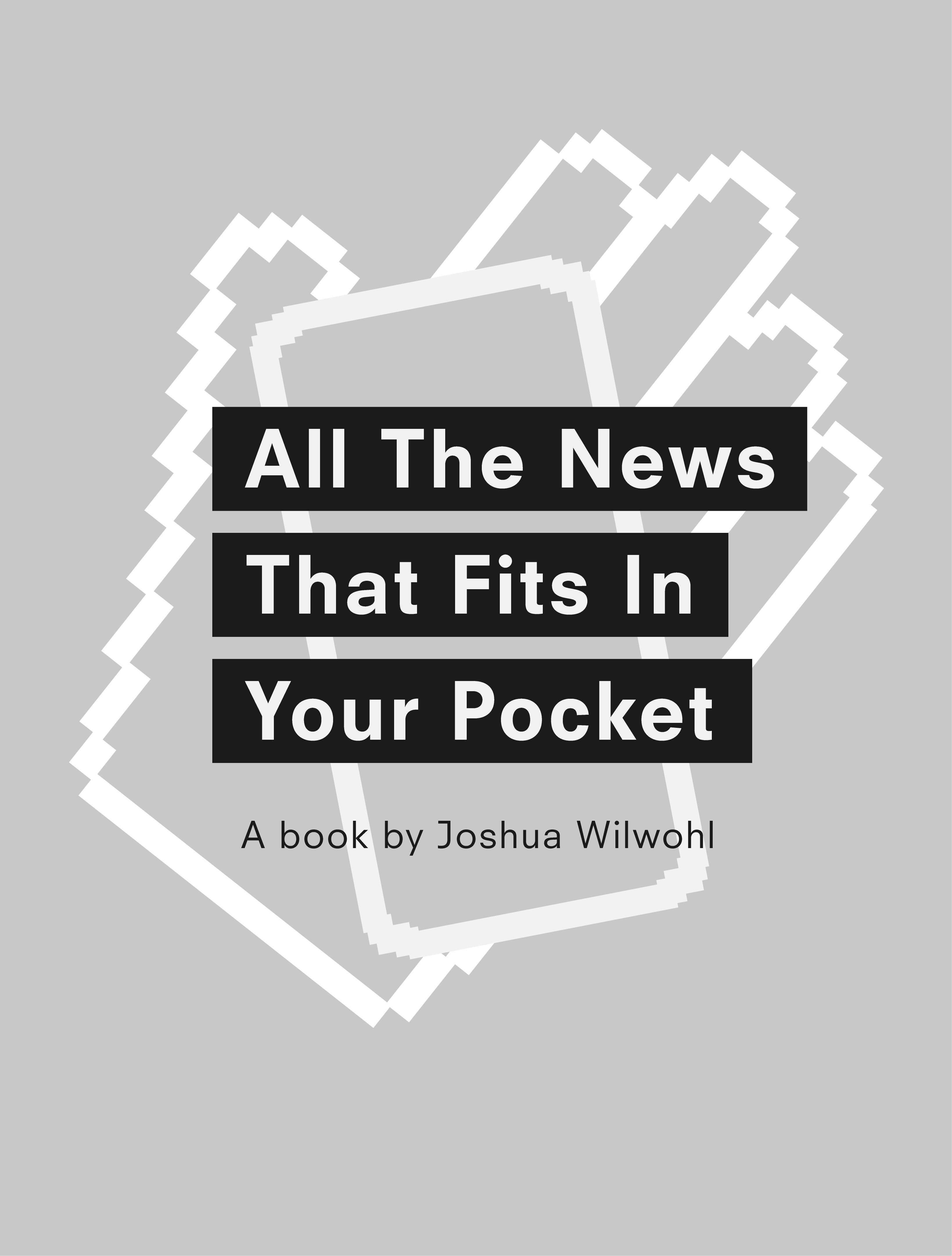 All the News that Fits in Your Pocket By: Joshua Wilwohl