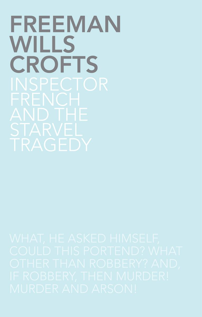 Inspector French and the Starvel Tragedy By: Freeman Wills Crofts