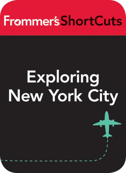 Exploring New York City By: Frommer's ShortCuts
