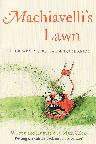 Machiavelli's Lawn The Great Writers' Garden Companion