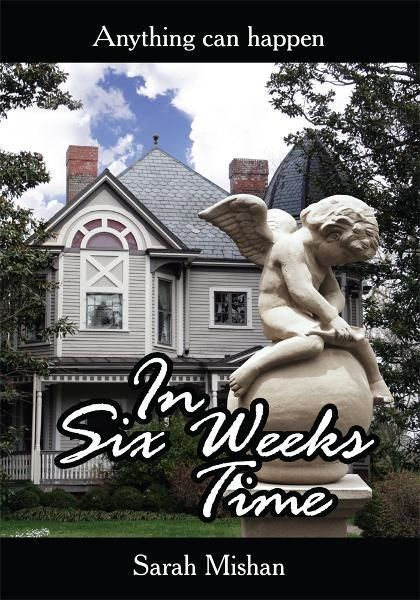 In Six Weeks Time By: Sarah Mishan