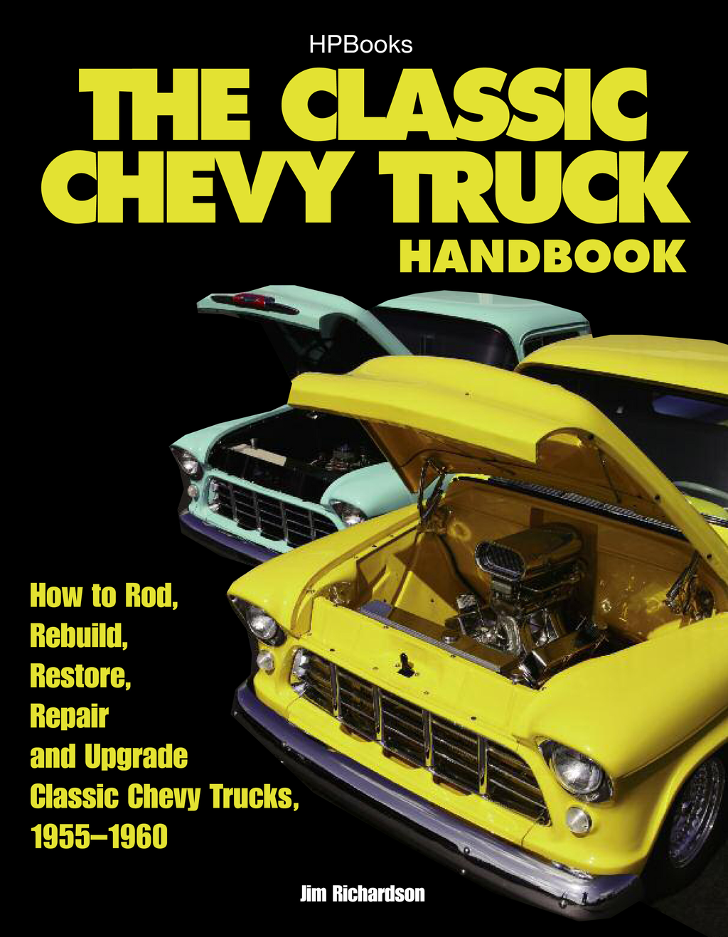 The Classic Chevy Truck Handbook HP 1534 By: Jim Richardson