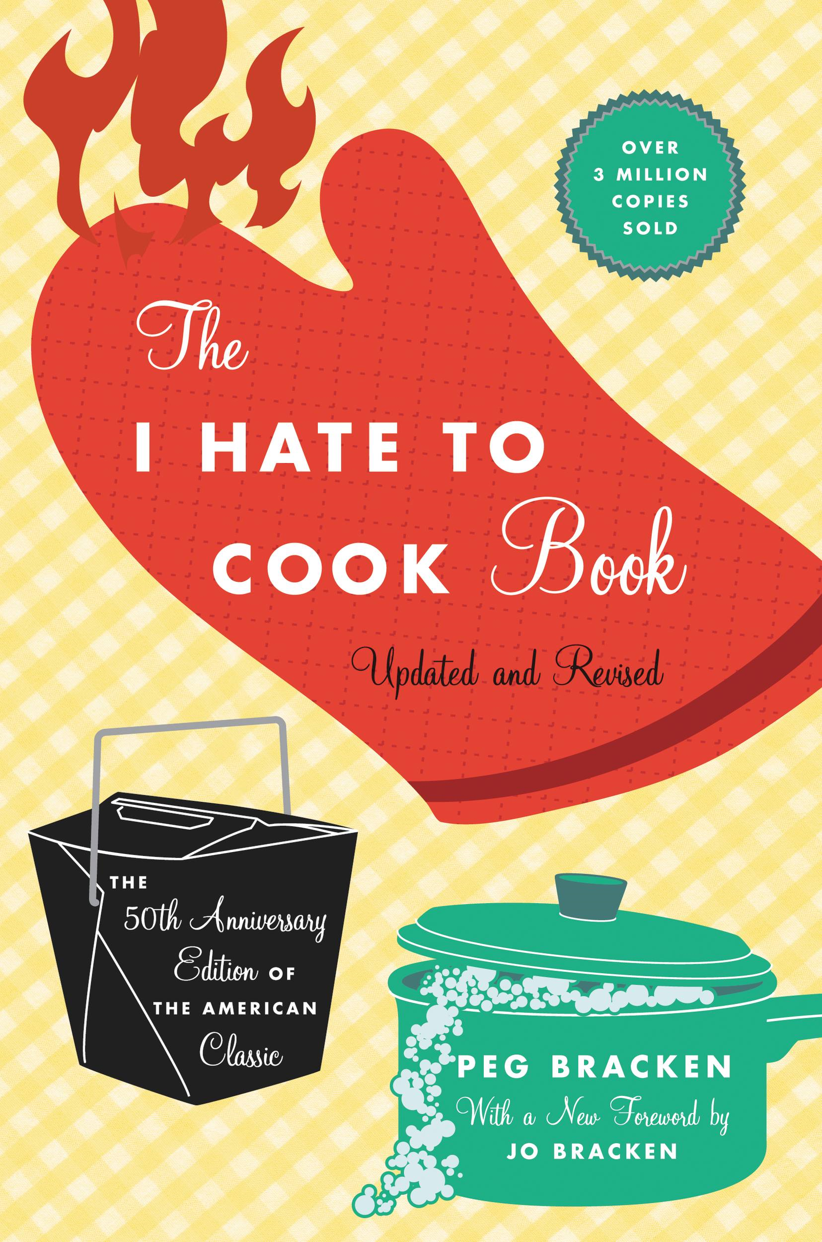 The I Hate to Cook Book By: Peg Bracken