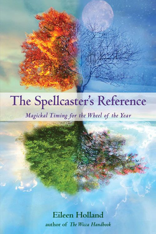 The Spellcaster's Reference: Magickal Timing for the Wheel of the Year
